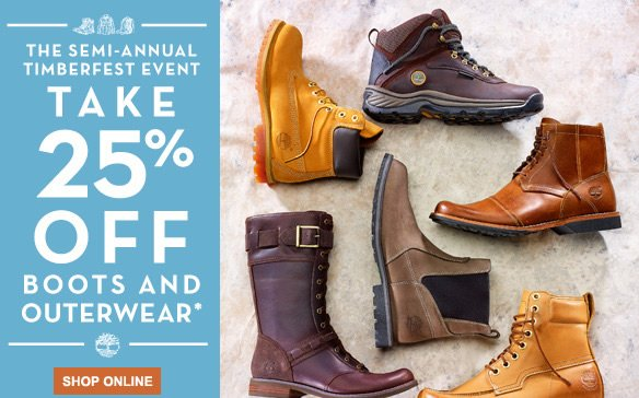 The Semi-Annual Timberfest Event - Take 25% Off Boots & Outerwear.* Shop Online