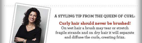 A Styling Tip From The Queen of Curl - Curly Hair Should Never Be Brushed!