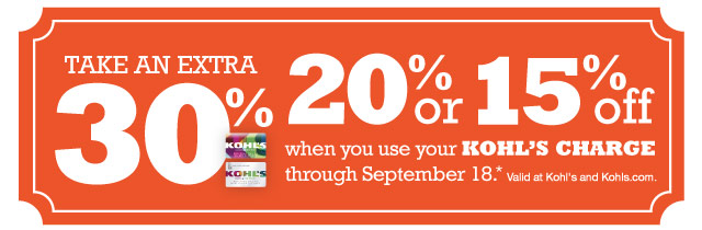 Take an EXTRA 30%, 20% or 15% Off when you use your Kohl's Charge through September 18. Valid at Kohl's and Kohls.com.