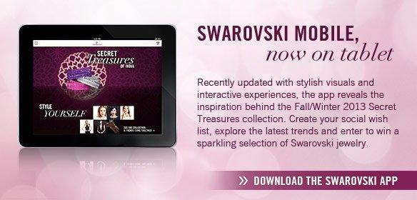 Swarovski Mobile now on tablet Download the Swarovski Mobile app
