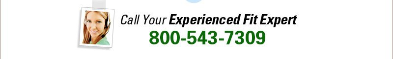 Call your Experience Fit Expert at 800-543-7309