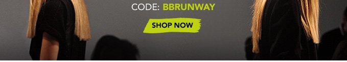 Code: BBRUNWAY »SHOP NOW