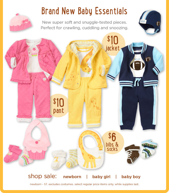 Brand New Baby Essentials. New super soft and snuggle-tested pieces. Perfect for crawling, cuddling and snoozing. $10 jacket. $10 pant. $6 bibs & socks. Shop Sale. newborn-5T. excludes costumes. select regular price items only. while supplies last. Shop Sale