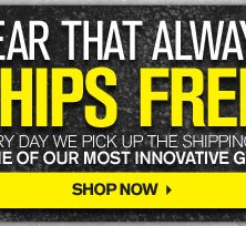 GEAR THAT ALWAYS SHIPS FREE. - SHOP NOW