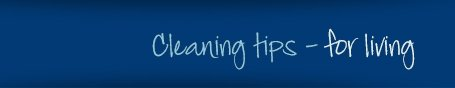 Cleaning tips - for living