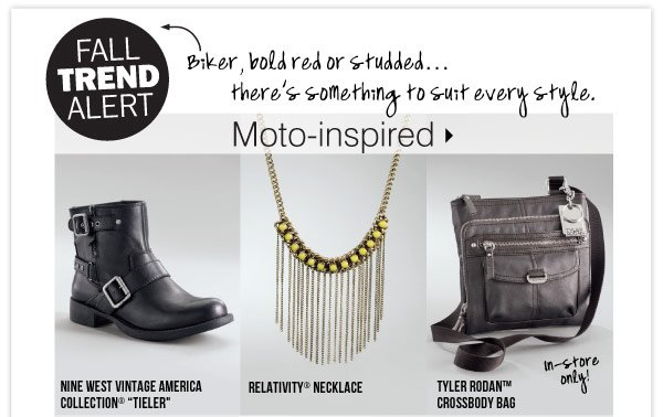 FALL TREND ALERT Biker, bold red or studded | there's something to suit every style. Moto-inspired Nine West Vintage America Collection® Tieler Relativity® necklace Tyler Rodan™ crossbody bag.