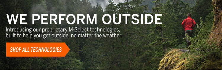 Proprietary M-Select technologies built to help you get outside, no matter the weather.