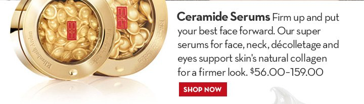 Ceramide Serums. Firm up and put your best face forward. Our super serums for face, neck, décolletage and eyes support skin's natural collagen for a firmer look. $56.00 - 159.00. SHOP NOW.