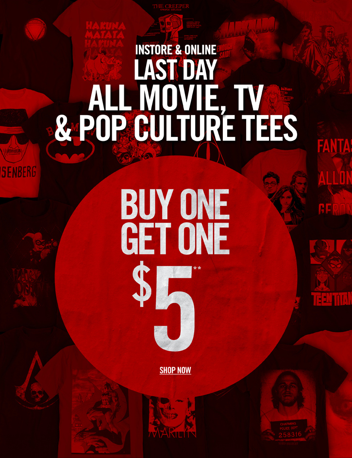 LAST DAY ALL MOVIE, TV & POP CULTURE TEES - BUY ONE, GET ONE $5** SHOP NOW