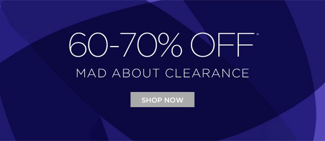 60-70% Off* Mad About Clearance