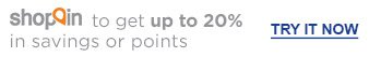 shop in to get up to 20% in savings or points | TRY IT NOW