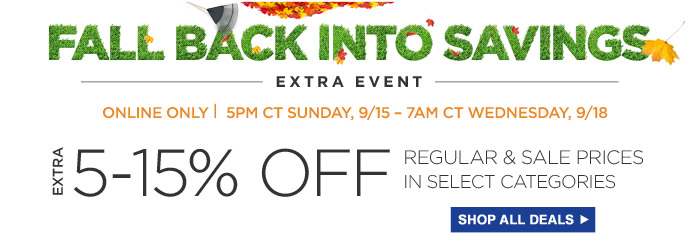 Fall Back Into Savings Extra Event | Online Only - Extra 5-15% Off Regular & Sale Prices in Select Categories | 5PM CT 9/15 - 7AM CT 9/18 | Shop All Deals