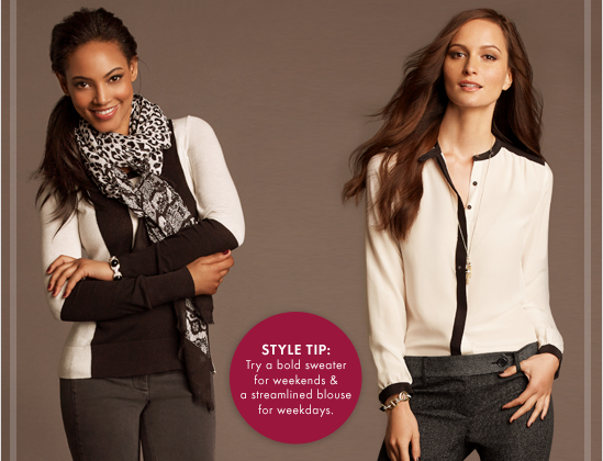 STYLE TIP: Try a bold sweater  For weekends & a streamlined Blouse for weekdays.