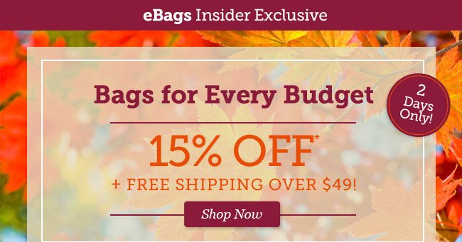 Bags for Every Budget | 15% Off* + Free Shipping Over $49! Shop Now >