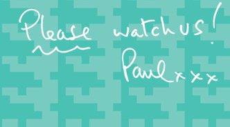 PLEASE WATCH US! PAUL