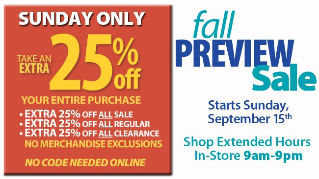 Fall Preview Sale Sunday Only save an extra 25% off your entire purchase