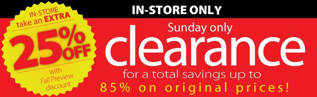 In-Store Only on Sunday save an extra 25% off Clearance items