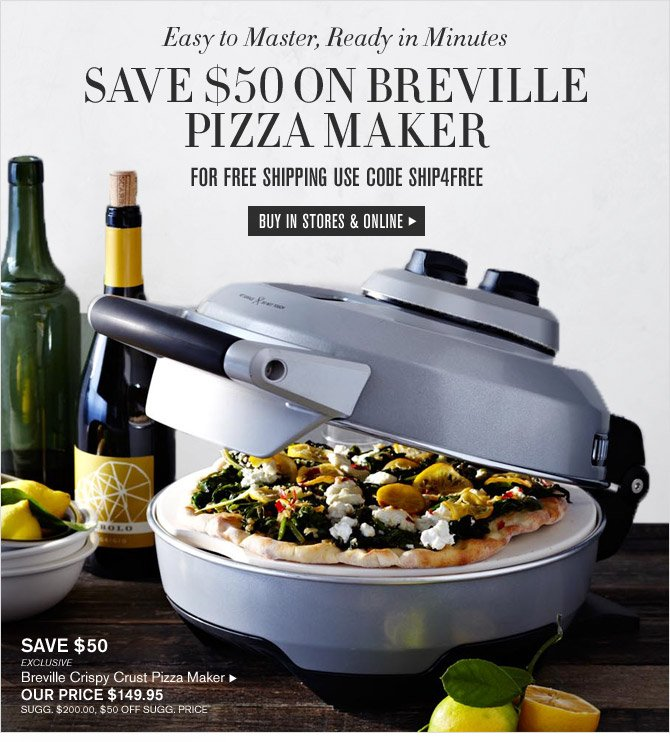 Easy to Master, Ready in Minutes - SAVE $50 ON BREVILLE PIZZA MAKER - FOR FREE SHIPPING USE CODE SHIP4FREE - SHOP IN STORES & ONLINE