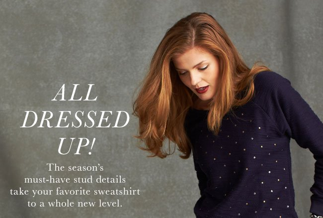ALL DRESSED UP! The season's must-have stud details take your favorite sweatshirt to a whole new level.