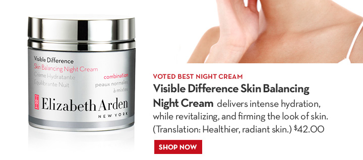 VOTED BEST NIGHT CREAM. Visible Difference Skin Balancing Night Cream delivers intense hydration, while revitalizing, and firming the look of skin. (Translation: Healthier, radiant skin.) $42.00. SHOP NOW.