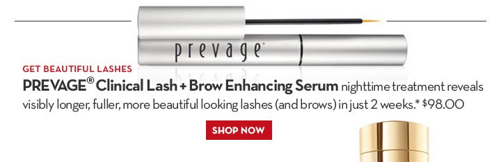 GET BEAUTIFUL LASHES. PREVAGE® Clinical Lash + Brow Enhancing Serum  nighttime treatment reveals visibly longer, fuller, more beautiful looking lashes (and brows) in just 2 weeks.* $98.00. SHOP NOW.