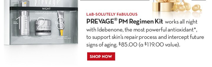 LAB-SOLUTELY FABULOUS. PREVAGE® PM Regimen Kit works all night with Idebenone, the most powerful antioxidant*, to support skin's repair process and intercept future signs of aging. $85.00, (a $119 value). SHOP NOW.