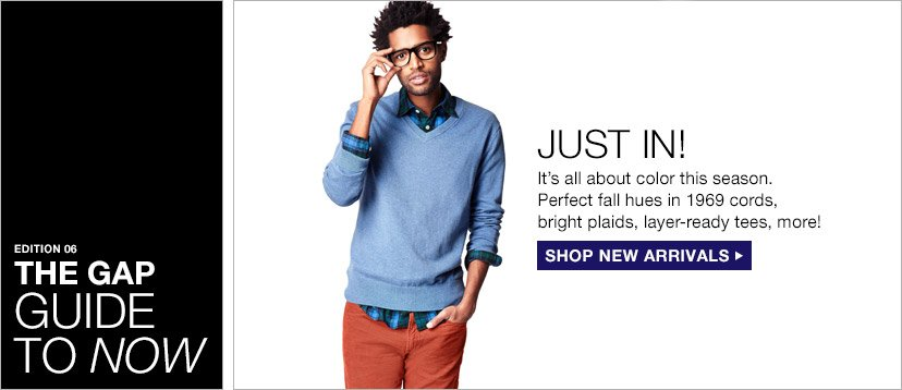 EDITION 06 | THE GAP GUIDE TO NOW | JUST IN! | SHOP NEW ARRIVALS