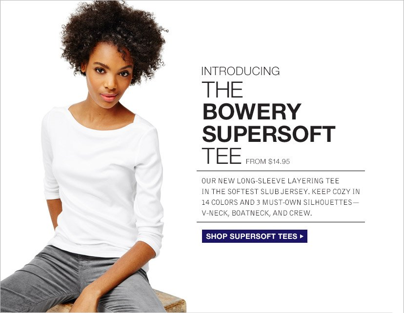 INTRODUCING THE BOWERY SUPERSOFT TEE | SHOP SUPERSOFT TEES