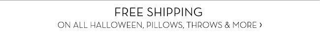 FREE SHIPPING ON ALL HALLOWEEN, PILLOWS, THROWS & MORE