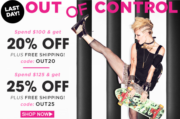 Out of Control! Last Day! Shop Now!