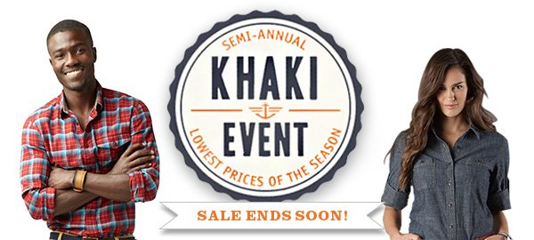 SEMI-ANNUAL KHAKI EVENT - LOWEST PRICES OF THE SEASON! SALE ENDS SOON!