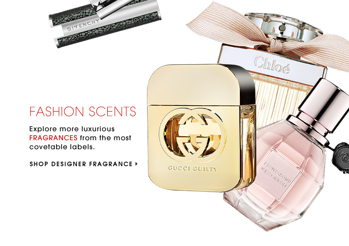 FASHION SCENTS. Explore more luxurious FRAGRANCES from the most covetable labels. SHOP DESIGNER FRAGRANCE.