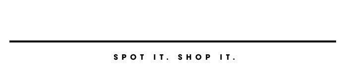 Spot it. Shop it.
