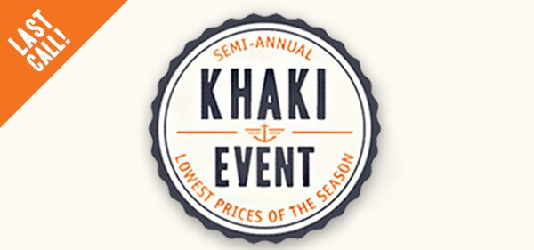 LAST CALL! Semi-Annual Khaki Event - Lowest Prices of the Season