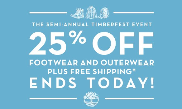 The Semi-Annual Timberfest Event - 25% Off Footwear & Outerwear. Plus Free Shipping.* Ends Today!