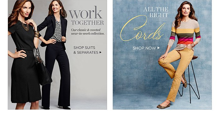 Work together. Our classic and coveted wear-to-work collection. Shop Suits and Separates. All the right cords. Shop now.