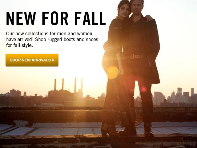 Our new collections for men and women have arrived! Shop rugged boots and shoes for fall style.