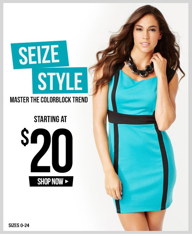 Seize Style! Master the Colorblock Trend! Starting at $20! SHOP NOW!