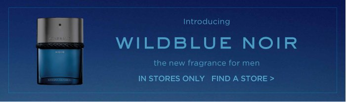 Introducing WILDBLUE NOIR the new fragrance for men | IN STORES ONLY | FIND A STORE