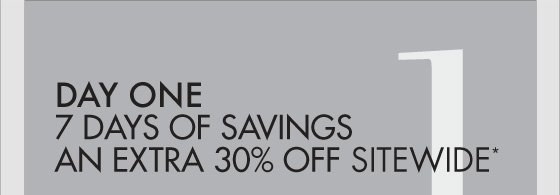 Day One 7 Days of Savings an Extra 30% Off   Sitewide*