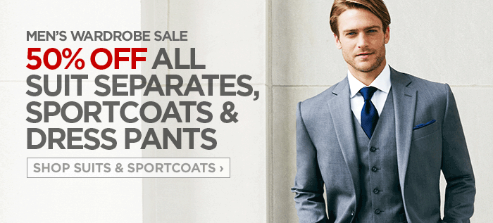 MEN'S WARDROBE SALE            	50% OFF ALL SUIT SERPATES, SPORTCOATS & DRESS PANTS            	SHOP SUITS & SPORTSCOATS ›