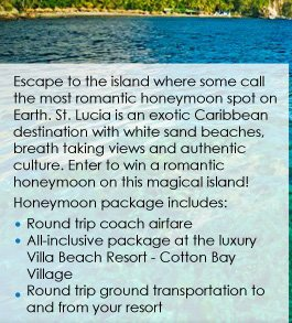 Escape to the most romantic honeymoon spot on Earth. Enter to win a romantic honeymoon package that includes: round trip coach airfare, all-inclusive package at Cotton Bay Village, and round trip ground transportation to and from your resort!