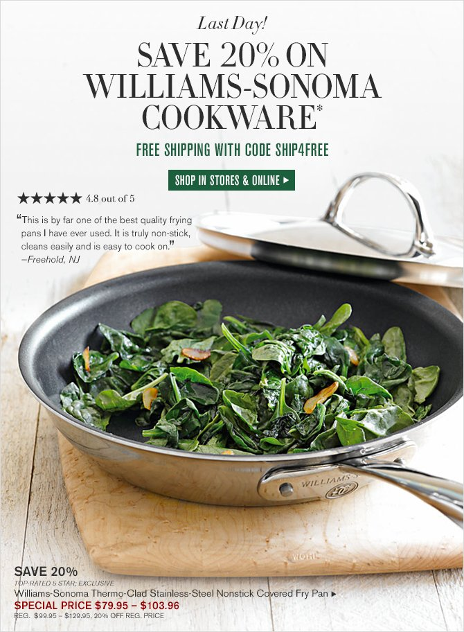 Last Day! - SAVE 20% ON WILLIAMS-SONOMA COOKWARE* - FREE SHIPPING WITH CODE SHIP4FREE