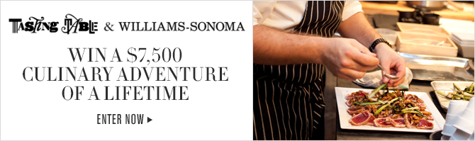 TASTING TABLE & WILLIAMS-SONOMA - WIN A $7,500 CULINARY ADVENTURE OF A LIFETIME - ENTER NOW