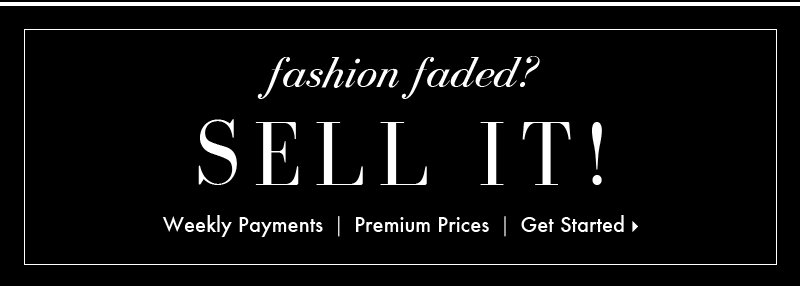 fashion faded? SELL IT! Weekly Payments | Premium Prices | Get Started.