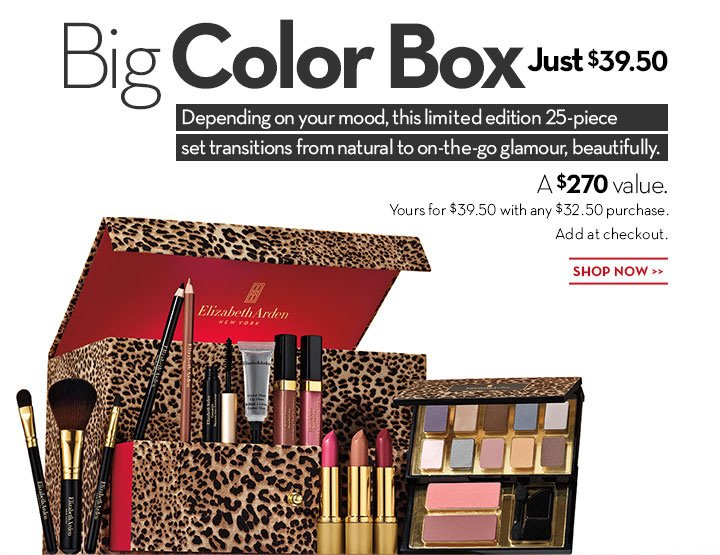 BIG COLOR BOX. Just $39.50. Depending on your mood, this limited edition 25-piece set transitions from natural to on-the-go glamour, beautifully. A $270 value. Yours for $39.50 with any $32.50 purchase. Add at checkout. SHOP NOW.