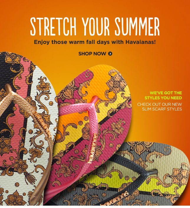 Stretch Your Summer. Emjoy those warm fall days with Havaianas! Shop Now.