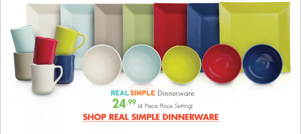 REAL SIMPLE Dinnerware 24.99 (4 Piece Place Setting) SHOP REAL SIMPLE DINNERWARE