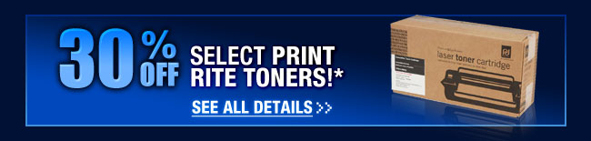 30% OFF SELECT PRINT RITE TONERS!* SEE ALL DETAILS