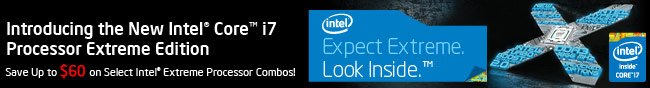 Introducing the New Intel Core i7 Processor Extreme Edition. Save Up to $60 on Select Intel Extreme Processor Combos!